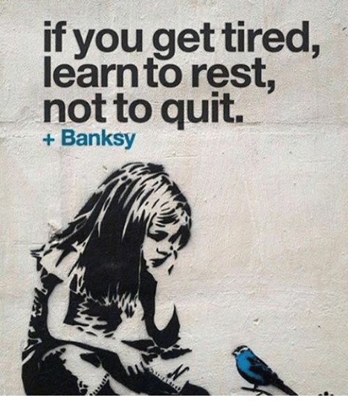 if-you-get-tired-learn-to-rest-not-quit-banksy-21658893