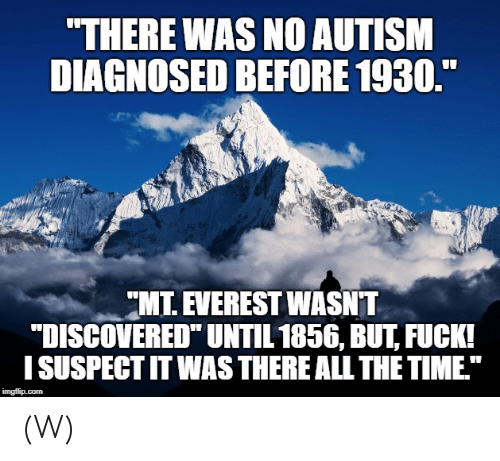 there-was-no-autism-diagnosed-before-1930-mt-everest-wasnt-43437419